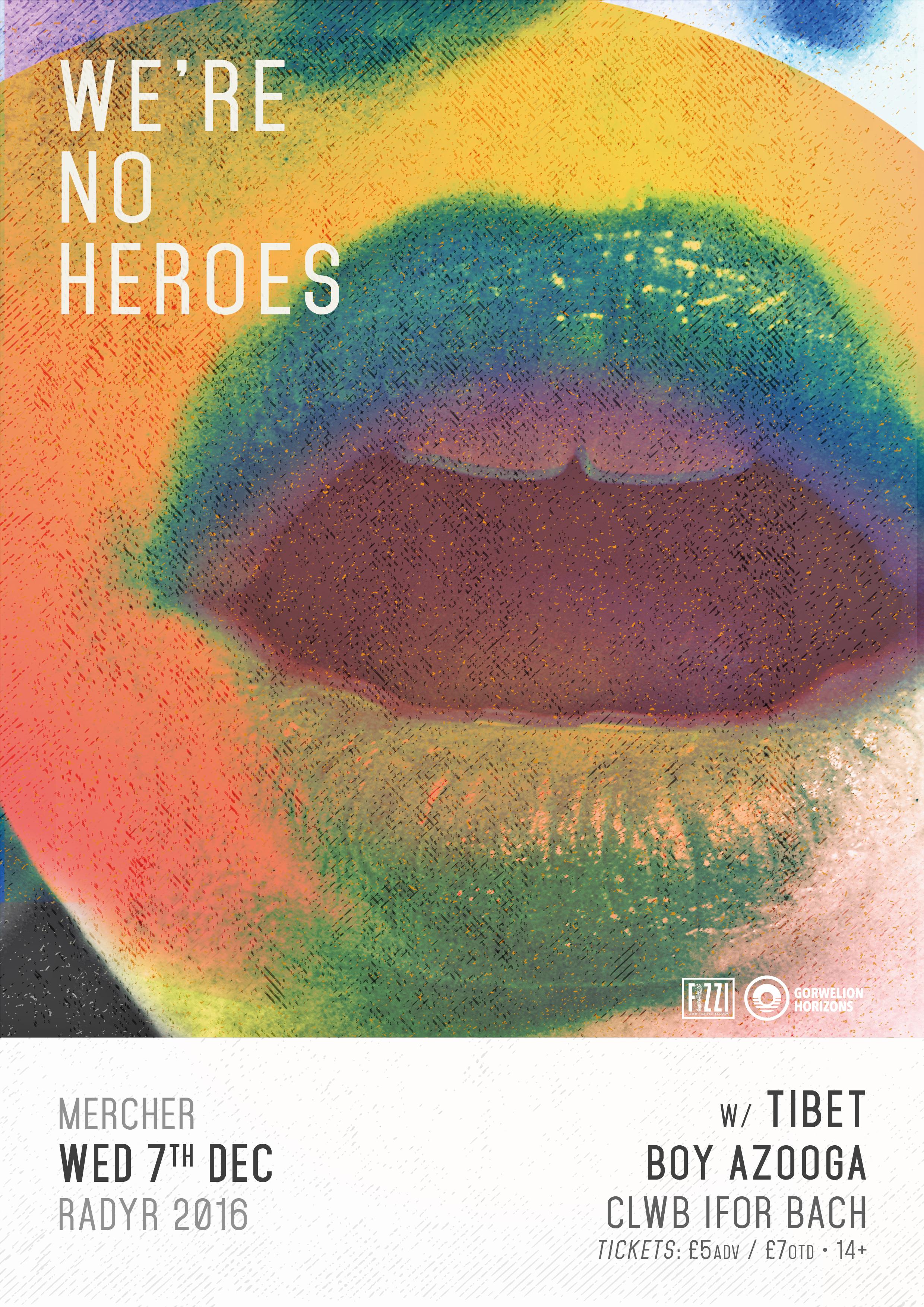 We're No Heroes + Tibet + Boy Azooga
